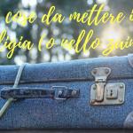 5 cose da mettere in valigia (o nello zaino) – gli irrinunciabili